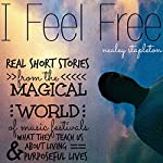 I Feel Free: Real Short Stories from the Magical World of Music Festivals & What They Teach Us About Living Purposeful Lives | Nealey Stapleton