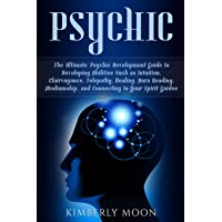 Psychic: The Ultimate Psychic Development Guide to Developing Abilities Such as...