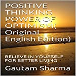 Positive Thinking, Power of Optimism: Believe in Yourself for Better Living | Gautam Sharma