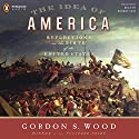 The Idea of America Audiobook by Gordon S Wood Narrated by Robert Fass