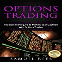 Options Trading, Volume 3: The Best Techniques to Multiply Your Cashflow with Options Trading Audiobook by Samuel Rees Narrated by Ralph L. Rati