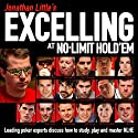 Jonathan Little's Excelling at No-Limit Hold'em Audiobook by Olivier Busquet, Jonathan Little, Mike Sexton, Phil Hellmuth, Will Tipton Narrated by Jonathan Little