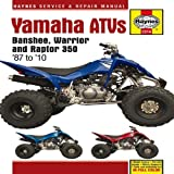 Yamaha ATVs Banshee, Warrior and Raptor 350: '87 to '10 (Haynes Service & Repair Manual) by John Haynes (2011-04-01)