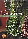 Créer un mur végétal en intérieur et en extérieur par Groult