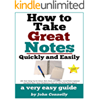 How To Take Great Notes Quickly And Easily: A Very Easy Guide: (40+ Note Taking Tips for School, Work, Books and Lectures. Cornell Notes Explained. And ... (The Learning Development Book Series 8)