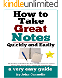 How To Take Great Notes Quickly And Easily: A Very Easy Guide: (40+ Note Taking Tips for School, Work, Books and Lectures. Cornell Notes Explained. And ... Development Book Series 8) (English Edition)