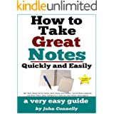 How To Take Great Notes Quickly And Easily: A Very Easy Guide: (40+ Note Taking Tips for School, Work, Books and Lectures. Co