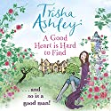 A Good Heart Is Hard to Find Audiobook by Trisha Ashley Narrated by Eva Haddon