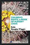 Children's Rights; A Book of Nursery Logic