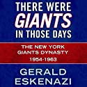 There Were Giants in Those Days: The New York Giants Dynasty 1954-1963 Audiobook by Gerald Eskenazi Narrated by Paul Boehmer