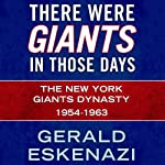 There Were Giants in Those Days: The New York Giants Dynasty 1954-1963 | Gerald Eskenazi