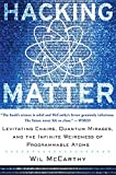 img - for Hacking Matter: Levitating Chairs, Quantum Mirages, and the Infinite Weirdness of Programmable Atoms by Wil Mccarthy (2004-04-14) book / textbook / text book