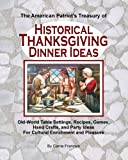 The American Patriot's Treasury of Historical Thanksgiving Dinner Ideas: Old-World Table Settings, Recipes, Games, Hand Crafts, and Party Ideas for Cultural Enrichment and Pleasure