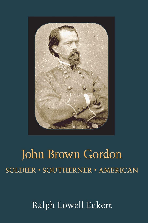 John Brown Gordon: Soldier, Southerner, American (Southern Biography Series)