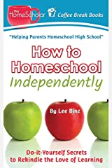 How to Homeschool Independently: Do-it-Yourself Secrets to Rekindle the Love of Learning (Coffee Break Books) Paperback