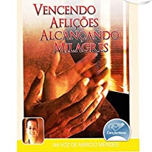 Vencendo Aflições, Alcançando Milagres [Overcoming Afflictions, Reaching Miracles] Audiobook by Márcio Mendes Narrated by Márcio Mendes