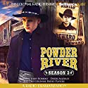 Powder River - Season Three: A Radio Dramatization Radio/TV Program by Jerry Robbins Narrated by Jerry Robbins, Derek Aalerud,  The Colonial Radio Players