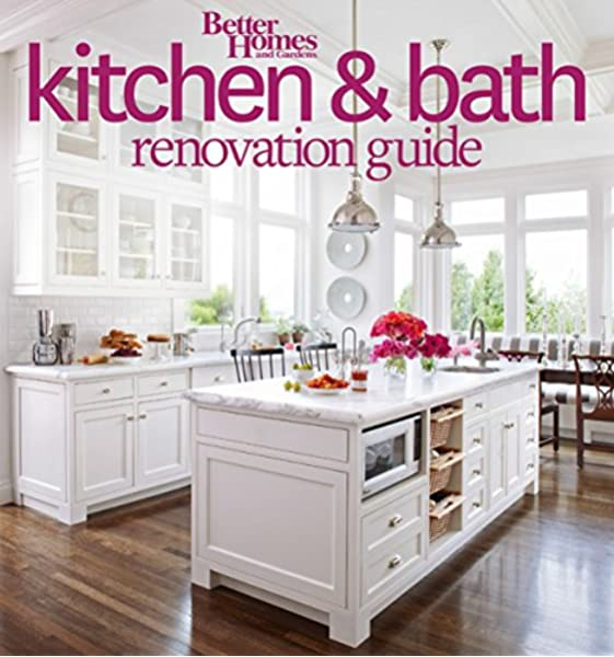 Better Homes And Gardens Kitchen And Bath Renovation Guide Better Homes And Gardens Home Better Homes And Gardens 9780544286375 Amazon Com Books