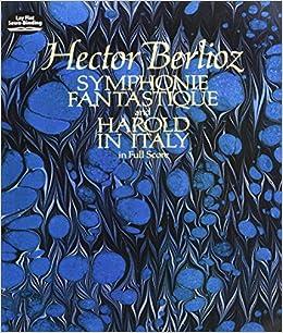 Berlioz: Symphonie Fantastique and Harold in Italy in Full Score