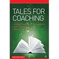 Tales for Coaching: Using Stories and Metaphors with Individuals and Small Groups