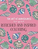 The Art of Mindfulness: Refreshed and Inspired Colouring
