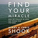 Find Your Miracle: How the Miracles of Jesus Can Change Your Life Today Audiobook by Kerry Shook, Chris Shook Narrated by Kerry Shook, Chris Shook