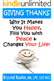 Giving Thanks - Why It Makes You Happy, Fills You With Peace and Changes Your Life!