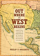 Out Where the West Begins: Profiles, Visions, and Strategies of Early Western Business Leaders