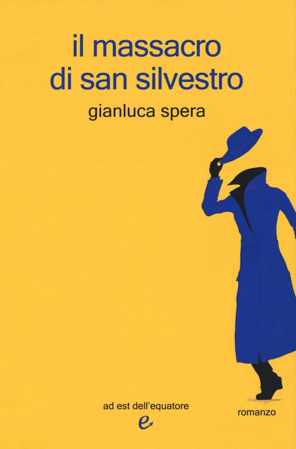 Risultati immagini per IL MASSACRO DI SAN SILVESTRO (ITALIANO) DI GIANLUCA SPERA (AUTORE)