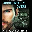 Accidentally... Over? Audiobook by Mimi Jean Pamfiloff Narrated by Helen Wick