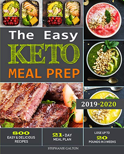 The Easy Keto Meal Prep: 800 Easy and Delicious Recipes - 21- Day Meal Plan - Lose Up to 20 Pounds in 3 Weeks by Stephanie Galton