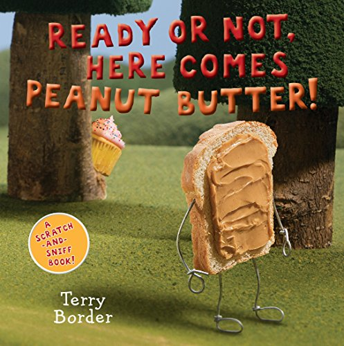 Ready or Not, Here Comes Peanut Butter!: A Scratch-and-Sniff Book