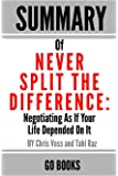 Summary of Never Split The Difference: Negotiating As If Your Life Depended On It by: Chris Voss and Tahl Raz | a Go…