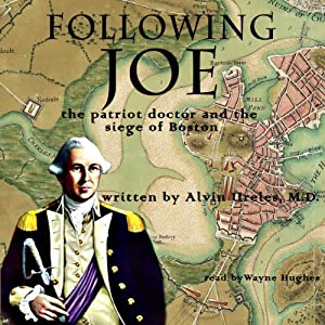 Following Joe: The Patriot Doctor and the Siege of Boston Audiobook