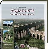 Aquädukte: Wasser für Roms Städte