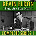 Kevin Eldon Will See You Now: The Complete Series 1 Audiobook by Kevin Eldon, Joel Morris, Jason Hazeley, Julia Davis Narrated by  AudioGO Ltd, Kevin Eldon, Amelia Bullmore, Rosie Cavaliero