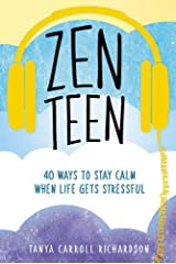 Zen Teen: 40 Ways to Stay Calm When Life Gets Stressful Paperback
