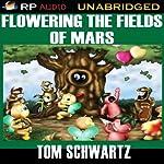 Flowering the Fields of Mars | Tom Schwartz