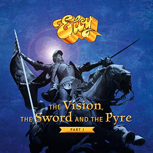 Eloy - The Vision, The Sword And The Pyre: Part I
