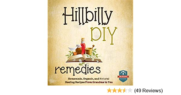 Amazon.com: Hillbilly DIY Remedies: Homemade, Organic, and Natural Healing Recipes from Grandma to You (Audible Audio Edition): The Healthy Reader, ...