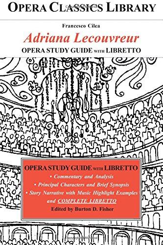 Cilea's ADRIANA LECOUVREUR Opera Study Guide and Libretto: Opera Classics Library