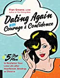 Dating Again with Courage and Confidence: The Five-Step Plan to Revitalize Your Love Life after Heartbreak, Breakup, or Divorce