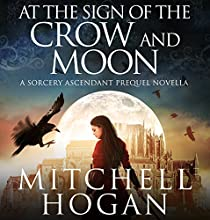 At the Sign of the Crow and Moon: A Sorcery Ascendant Prequel Novella Audiobook by Mitchell Hogan Narrated by Oliver Wyman