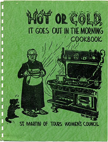 Hot Or Cold It Goes Out In The Morning Cookbook - Famous Recipes, Appetizers, Soups, Salads, Dressings, Mains, Meats, Budget, Vegetables, Breads, Cakes, Punches & Wine (For Christmas Morning Casseroles)