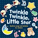 Twinkle Twinkle, Little Star: Bedtime Songs and Lullabies Hörbuch von Audible Studios Gesprochen von: Mark Meadows, Deryn Edwards