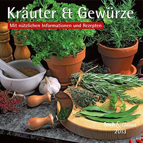 Kräuter & Gewürze 2013. Trends & Classics Kalender: Mit nützlichen Informationen und Rezepten