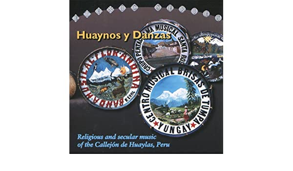 Huaynos Y Danzas - Religious and Secular Music of the Callejón de Huaylas, Peru by Various artists on Amazon Music - Amazon.com