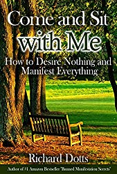 Come and Sit with Me: How to Desire Nothing and Manifest Everything