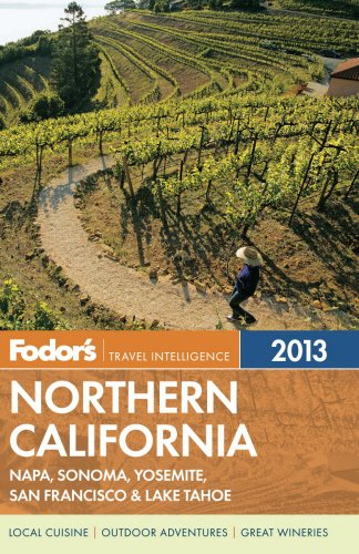 Fodor's Northern California 2013: with Napa, Sonoma, Yosemite, San Francisco & Lake Tahoe (Full-color Travel Guide)