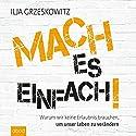 Mach es einfach! Warum wir keine Erlaubnis brauchen, um unser Leben zu verändern Hörbuch von Ilja Grzeskowitz Gesprochen von: Ilja Grzeskowitz